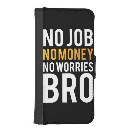 No job, No money, No worries BRO iPhone 5 Wallets