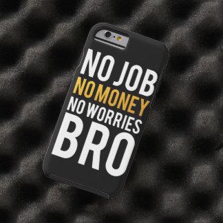 No job, No money, No worries BRO Tough iPhone 6 Case