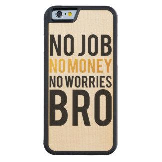 No job, No money, No worries BRO Carved® Maple iPhone 6 Bumper Case