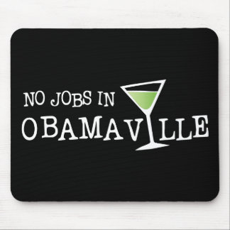 No Jobs In Obamaville Mouse Pad