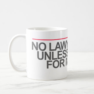 """NO LAWYER JOKES UNLESS YOU PAY FOR MY TIME"" -- COFFEE MUG"
