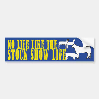 No Life like the Stock Show Life Blue and Yellow Bumper Sticker