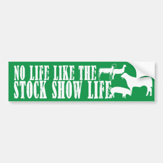 No Life like the Stock Show Life Green and White Bumper Sticker