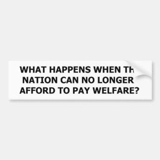 No Longer Afford to Pay Welfare Bumper Sticker
