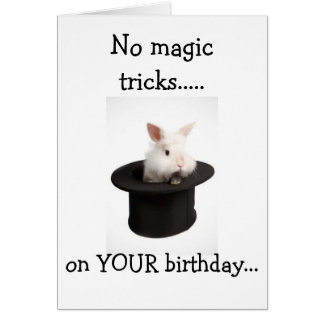 NO MAGIC TRICKS FROM THIS BUNNY-BIRTHDAY WISHES! GREETING CARD