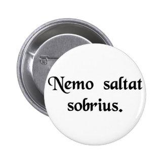 No man dances sober. 6 cm round badge