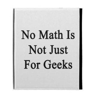 No Math Is Not Just Geeks iPad Cases