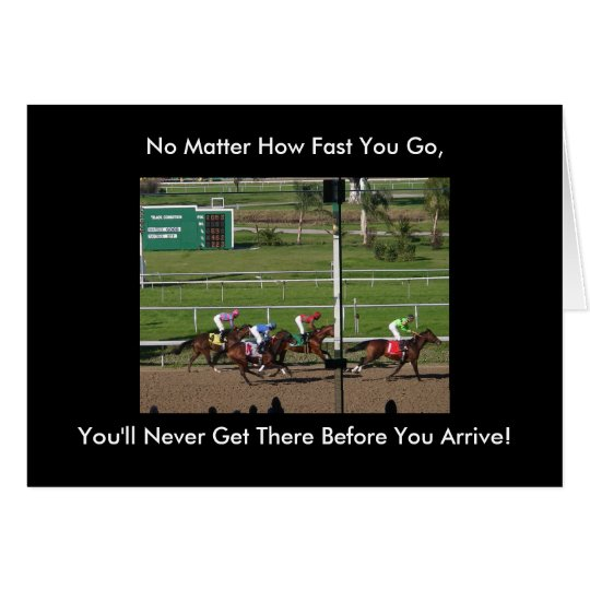 No Matter How Fast You Go, You'll Never