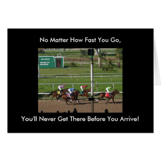 No Matter How Fast You Go, You'll Never Get There Greeting Card