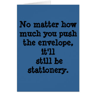 No matter how much you push the envelope, it'll... greeting card