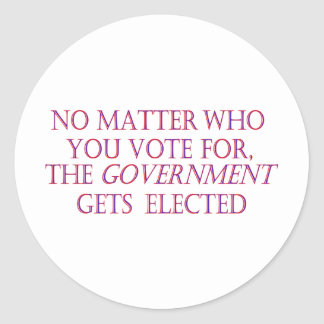 No matter who you vote for, the government... round sticker