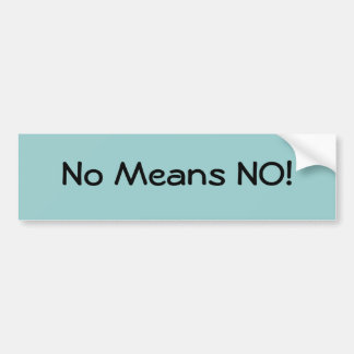 No Means NO! Bumper Sticker