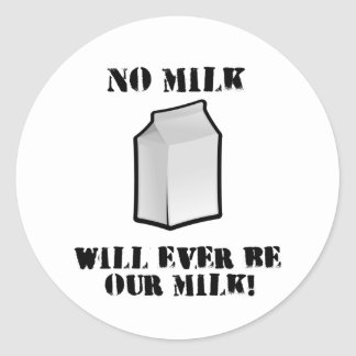 No Milk Will Ever Be Our Milk Round Sticker