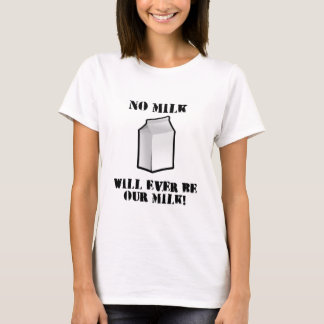No Milk Will Ever Be Our Milk T-Shirt