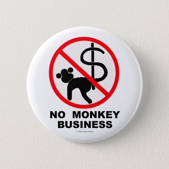 NO MONKEY BUSINESS 6 CM ROUND BADGE