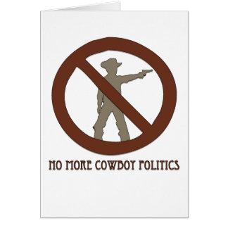 No more Cowboy Politics Greeting Card
