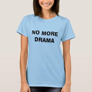NO MORE DRAMA T-Shirt