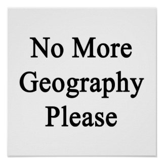 No More Geography Please. Print