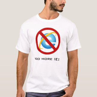 No More Internet Explorer (Customizable Text) T-Shirt