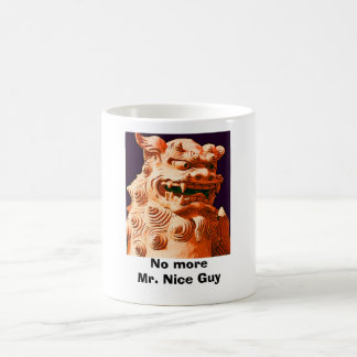 No more Mr. Nice Guy Coffee Mug