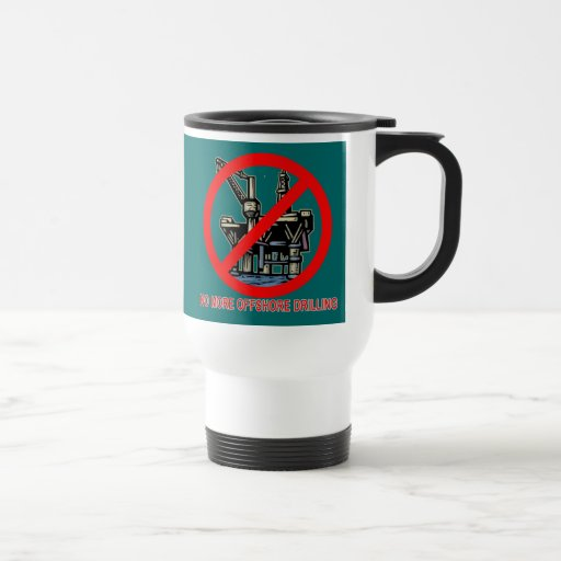 No More Offshore Drilling Tshirts and Buttons Coffee Mugs