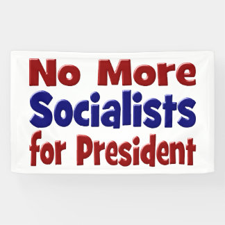 No More Socialists for President Banner