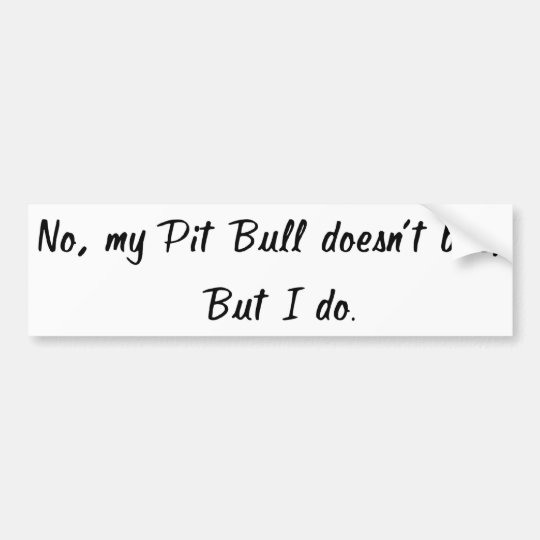 No, My Pit Bull Doesn't Bite Bumper Sticker