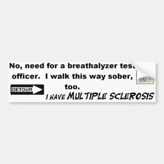 No Need For A BreathalyzerI Have MS! Bumper
