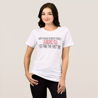 No Need To Repeat Yourself T-Shirt