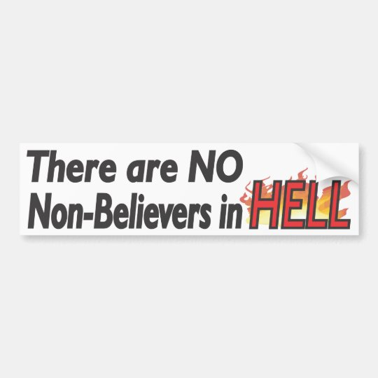 No Non-Believers in Hell - Bumpersticker Bumper Sticker