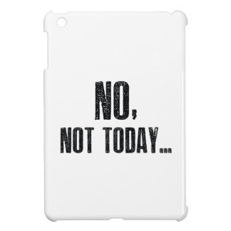 No, Not Today... iPad Mini Cover
