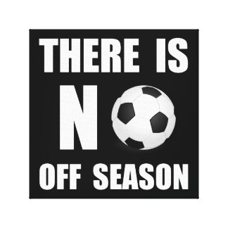 No Off Season Soccer Stretched Canvas Print