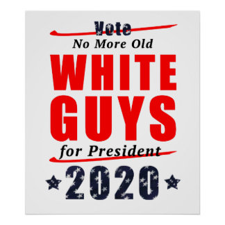 No Old White Guys for President 2020 Campaign Gear Poster