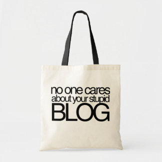No One Cares about your Stupid Blog Budget Tote Bag