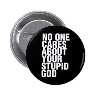 No One Cares About Your Stupid God 6 Cm Round Badge