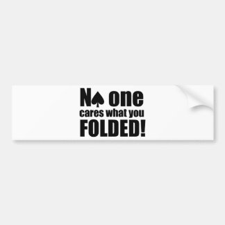 No One Cares What You Folded Bumper Sticker