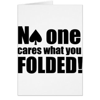No One Cares What You Folded Greeting Card