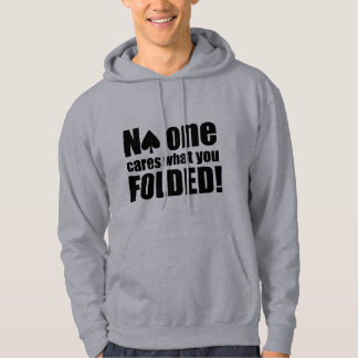 No One Cares What You Folded Hooded Sweatshirt