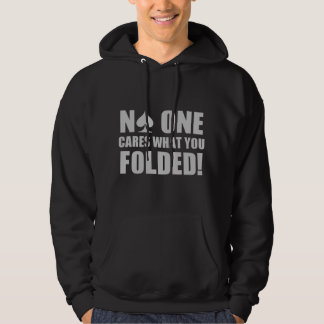 No One Cares What You Folded! Hoodie