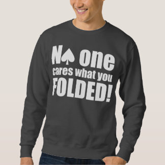 No One Cares What You Folded Pullover Sweatshirt