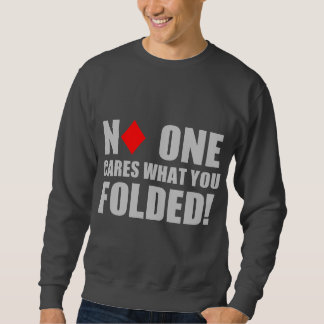 No One Cares What You Folded! Pullover Sweatshirt