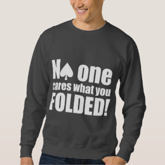 No One Cares What You Folded Pullover Sweatshirts