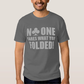 No One Cares What You Folded! Shirt