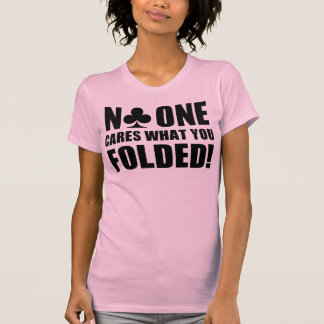 No One Cares What You Folded! Shirts
