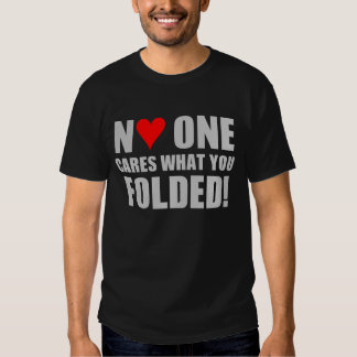 No One Cares What You Folded! T Shirt