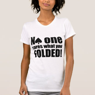 No One Cares What You Folded T-Shirt