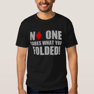 No One Cares What You Folded! T-shirts