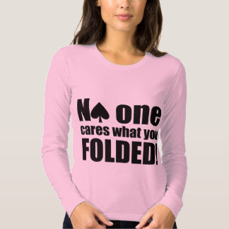 No One Cares What You Folded T Shirts