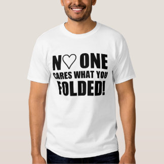 No One Cares What You Folded! Tee Shirt