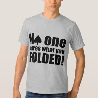 No One Cares What You Folded Tee Shirts